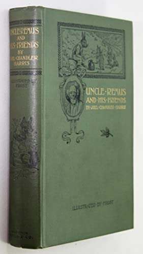 Uncle Remus and his Friends. Old Plantation Stories, Songs, and Ballads with Sketches of Negro Ch...