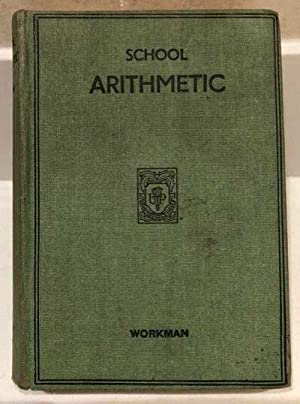 School Arithmetic: Being a School Course Adapted: Workman, Walter Percy