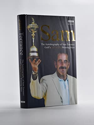 Sam, The Autobiography of Sam Torrance, golf's Ryder Cup winning Hero