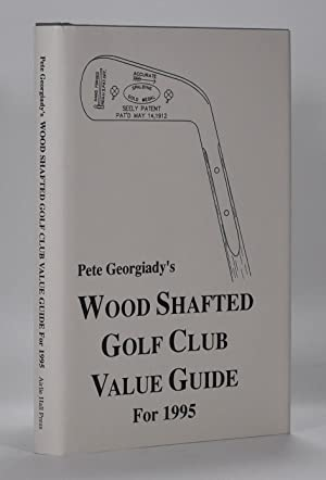 Pete Georgiady's Wood Shafted Golf Club Valuation Guide for 1995