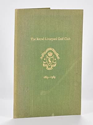 The Royal Liverpool Golf 1869-1969: a short history of the club and of championships played over ...