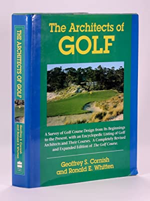 The Architects of Golf; A survey of Golf Course Design from its Beginnings to the Present, with a...
