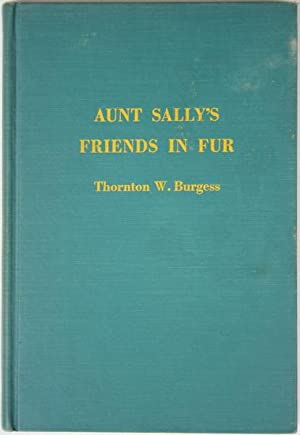 Aunt Sally's Friends in Fur (Or The: Burgess, Thornton W.