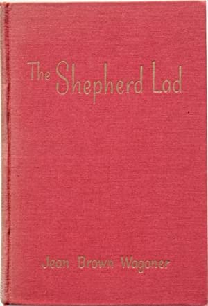 The Shepherd Lad: A Story of David of Bethlehem: Wagoner, Jean Brown