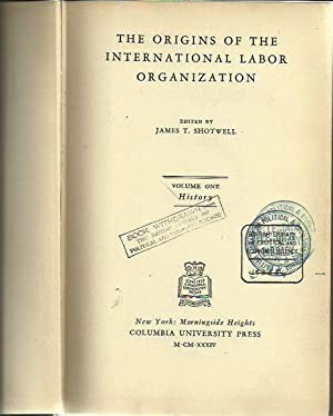 The Origins of the International Labor Organization.: Shotwell, James T.
