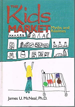The Kids Market: Myths and Realities: McNeal, James U.