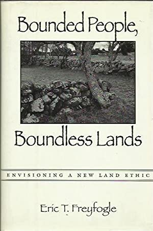 Bounded People, Boundless Lands: Envisioning a New Land Ethic