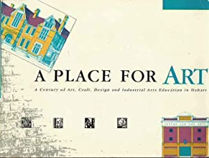 A Place for Art: A Century of Art, Craft, Design and Industrial Arts Education in Hobart