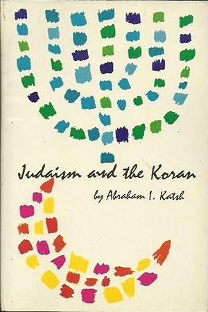 Judaism and the Koran: Biblical and Talmudic: Katsh, Abraham I.