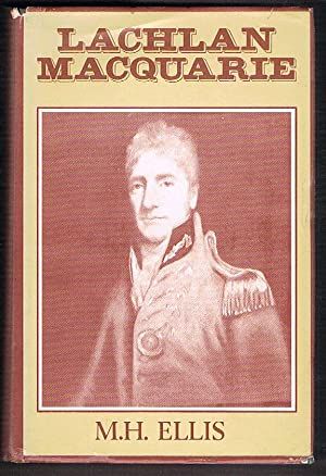 Lachlan Macquarie: His Life, Adventures and Times: Ellis, M.H.