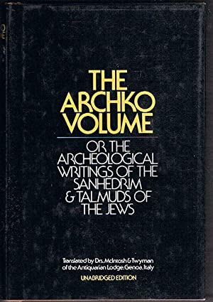 The Archko Volume: Or, the Archeological Writings of the Sanhedrim and Talmuds of the Jews