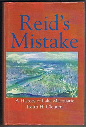 Reid's Mistake: The Story of Lake Macquarie: Clouten, Keith H.