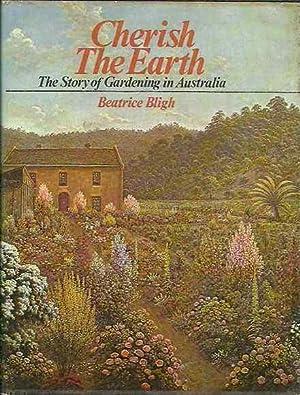 Cherish the Earth: The Story of Gardening: Bligh, Beatrice