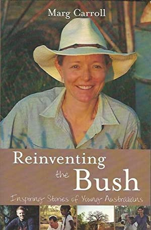 Reinventing the Bush: Inspiring Stories of Young Australians