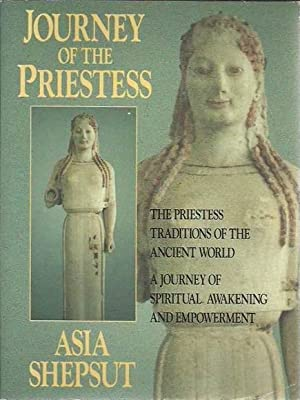 Journey of the Priestess: The Priestess Traditions of the Ancient World. A Journey of Spiritual A...