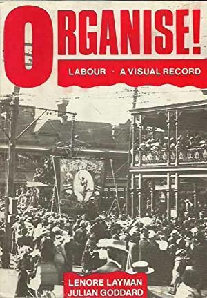 Organise! Labour - A Visual Record: Layman, Lenore and