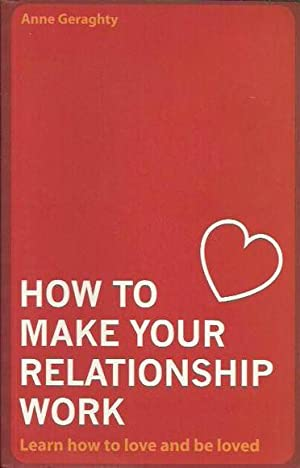 How to Make Your Relationship Work: Learn How to Love and Be Loved