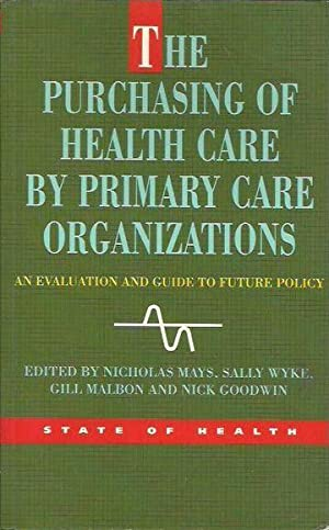 The Purchasing of Health Care by Primary Care Organizations: An Evaluation and Guide to Future Po...