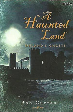 A Haunted Land: Ireland's Ghosts