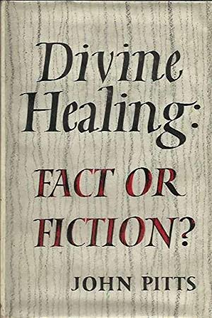 Divine Healing: Fact or Ficiton?