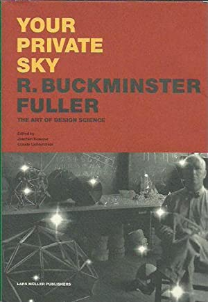 Your Private Sky: R. Buckminster Fuller. The Art of Design Science