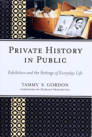 Private History In Public: Exhibition and the: Tammy S. Gordon