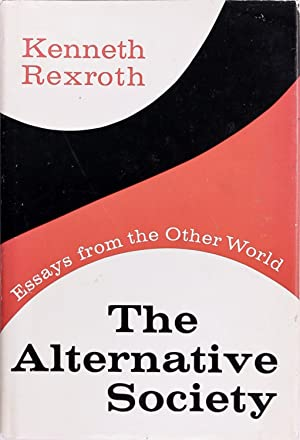 The alternative society : essays from the other world., Rexroth, Kenneth