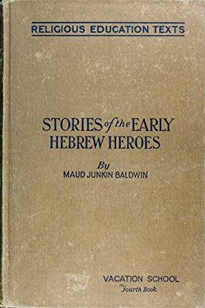 Stories of the Early Hebrew Heroes (Religious Education Texts for Vacation Schools. Fourth Book. ...
