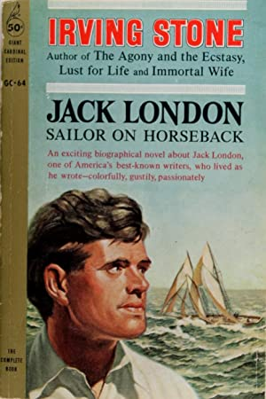 Jack London: Sailor On Horseback: Irving Stone