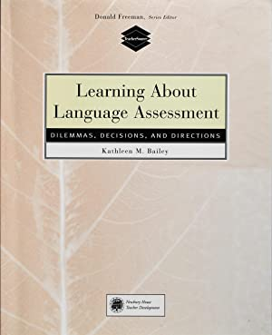Learning About Language Assessment: Dilemmas, Decisions, and: Kathleen M. Bailey