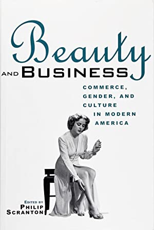 Beauty and Business: Commerce, Gender, and Culture: Philip Scranton
