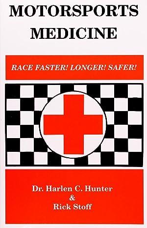 Motorsports Medicine: Race Faster! Longer! Safer!: Harlen C. Hunter,