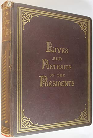 Lives and Portraits of the Presidents of the United States, From Washington to Arthur
