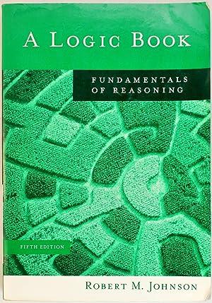 A Logic Book: Fundamentals of Reasoning (Fifth: Robert M. Johnson