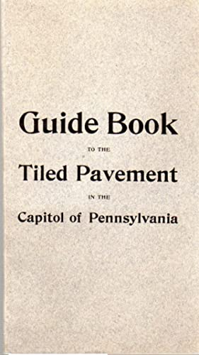 Guide Book to the Tiled Pavement of the Pennsylvania Capitol