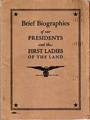Brief Biographies of Our Presidents and the First Ladies of the Land
