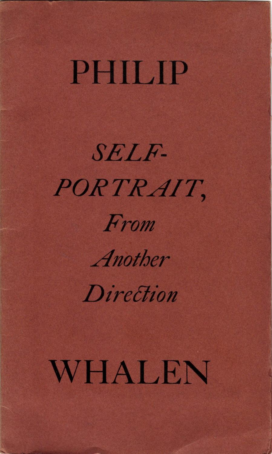 Self-Portrait, From Another Direction Whalen, Philip Fine Softcover 2 pages. First edition, first printing. Inscribed in 1979 by Whalen on the title page. Printed letterpress by Jay McIlroy and Dave Haselwood. His thir
