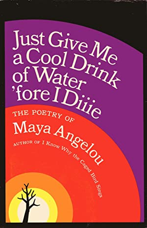 Just Give Me a Cool Drink of: ANGELOU, MAYA