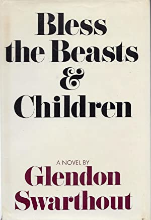 Bless the Beasts & Children: Swarthout, Glendon