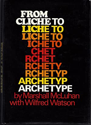 From Cliche to Archetype: McLuhan, Marshall, and Watson, Wilfred