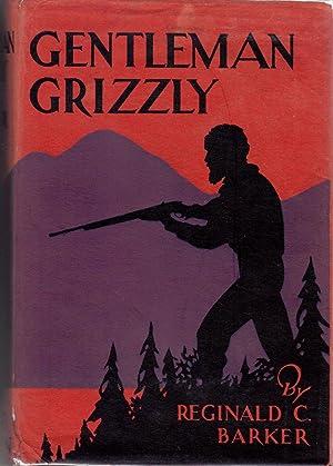 Gentleman Grizzly: Barker, Reginald C.