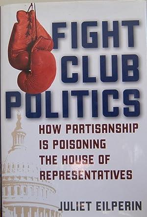 Fight Club Politics: How Partisanship Is Poisoning: Eilperin, Juliet