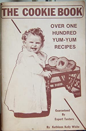 The Cookie Book Over One Hundred Yum-Yum: Kathleen Kelly White