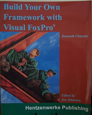 Build Your Own Framework with Visual FoxPro: Chazotte, Kenneth