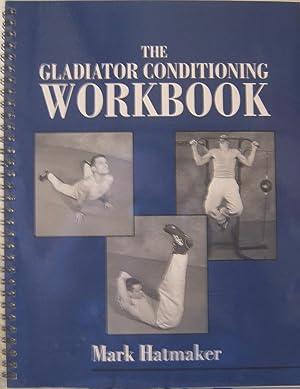 The Gladiator Conditioning Workbook: Mark Hatmaker