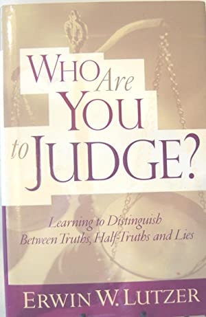 Who Are You to Judge?: Learning to: Lutzer, Erwin W.