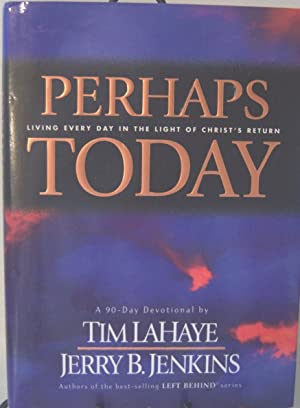 Perhaps Today: Living Every Day in the: Lahaye, Tim;Jenkins, Jerry