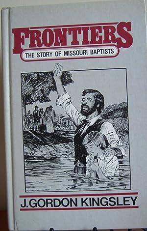 Frontiers the Story of Missouri Baptists: J. Gordon Kingsley