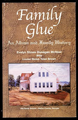 Family Glue: An Album and Family History: Evelyn Stowe Dunagan McNeal; Louise Stowe Tolan Brown
