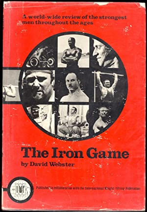The Iron Game: An illustrated history of weight-lifting: Webster, David Pirie